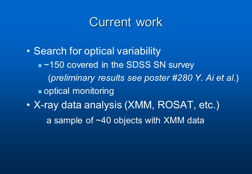 Current work Search for optical variability ~150 covered in the SDSS SN survey (preliminary results see poster #280 Y.