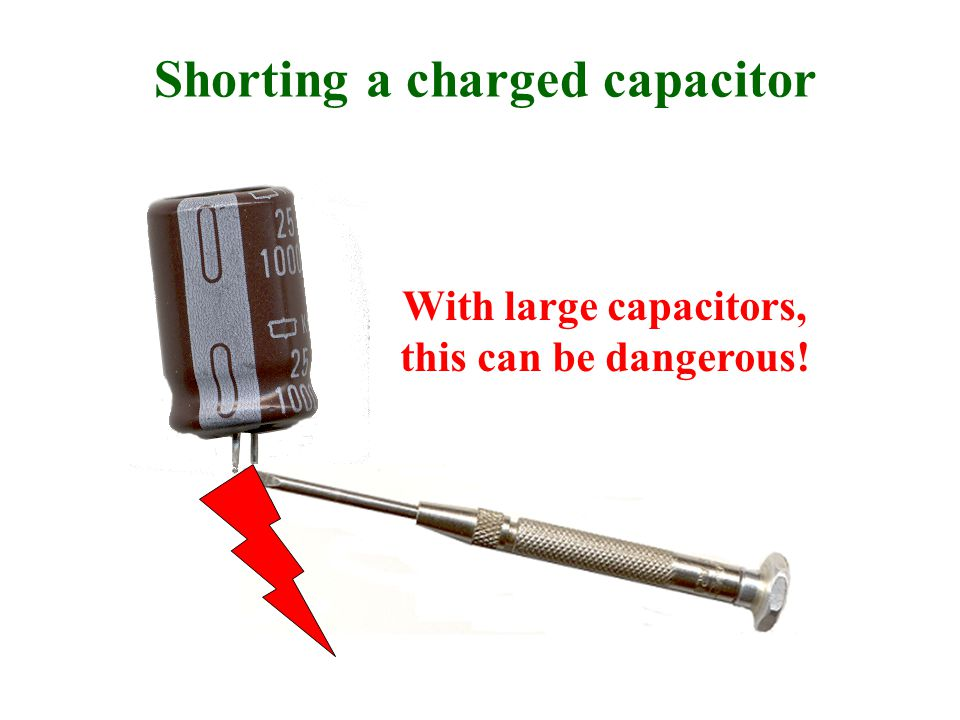 Shorting a charged capacitor With large capacitors, this can be dangerous!