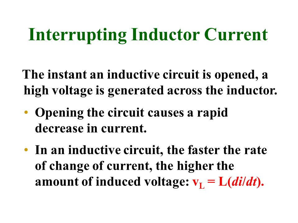 Interrupting Inductor Current Opening the circuit causes a rapid decrease in current. In an inductive circuit, the faster the rate of change of curren