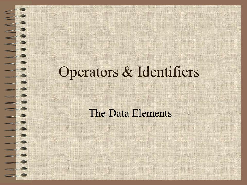 Operators & Identifiers The Data Elements