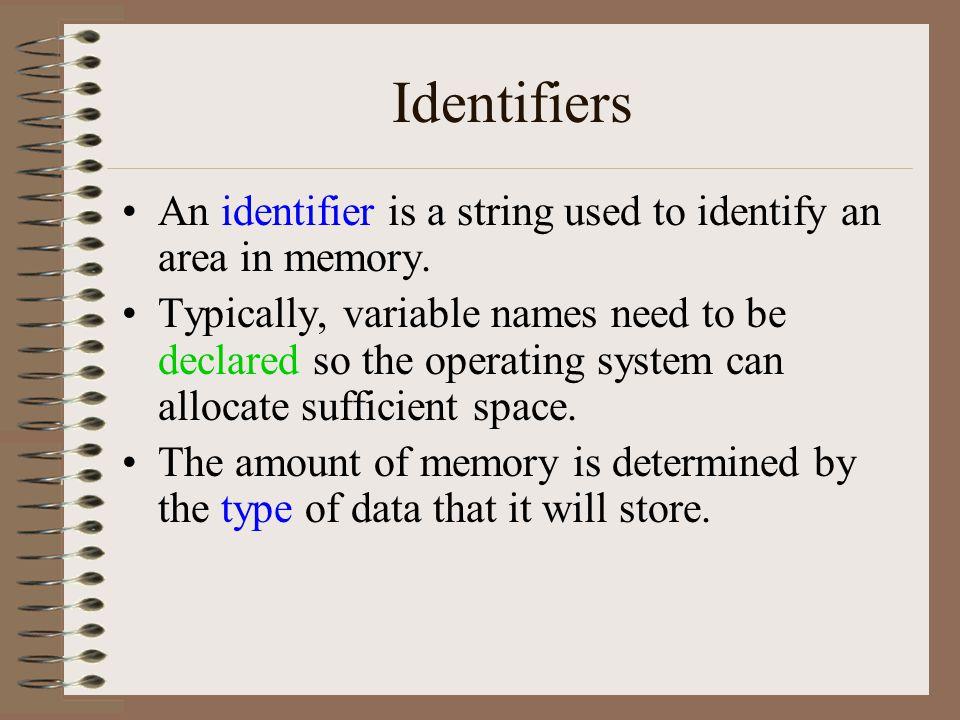 Identifiers An identifier is a string used to identify an area in memory.