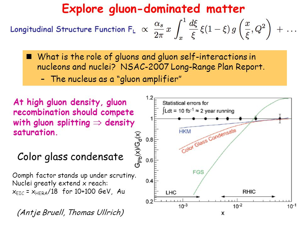 Explore gluon-dominated matter At high gluon density, gluon recombination should compete with gluon splitting  density saturation.