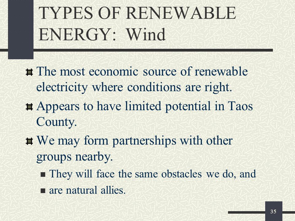 TYPES OF RENEWABLE ENERGY: Wind The most economic source of renewable electricity where conditions are right.