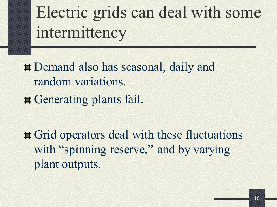 Electric grids can deal with some intermittency Demand also has seasonal, daily and random variations.