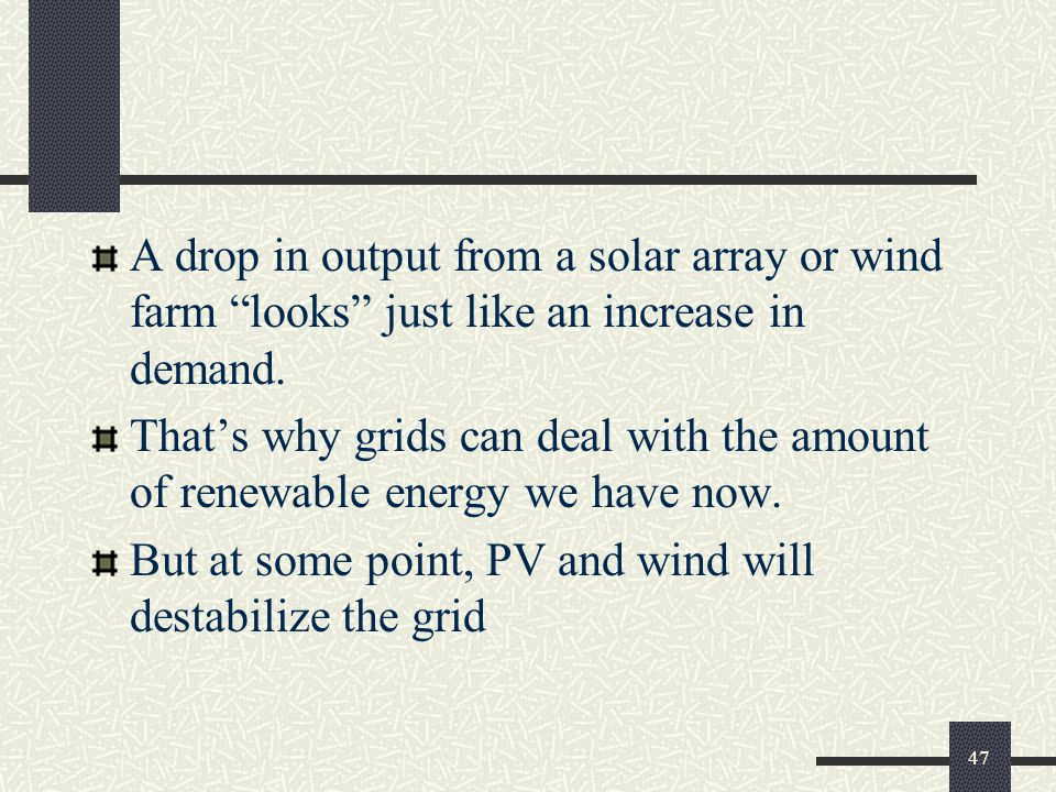 A drop in output from a solar array or wind farm looks just like an increase in demand.