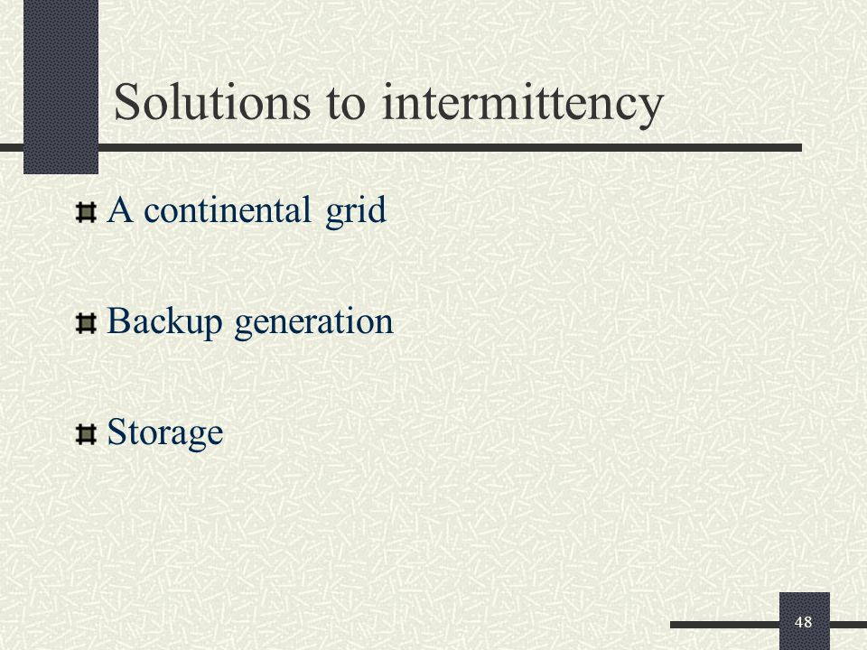 Solutions to intermittency A continental grid Backup generation Storage 48