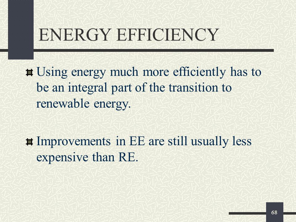 ENERGY EFFICIENCY Using energy much more efficiently has to be an integral part of the transition to renewable energy.