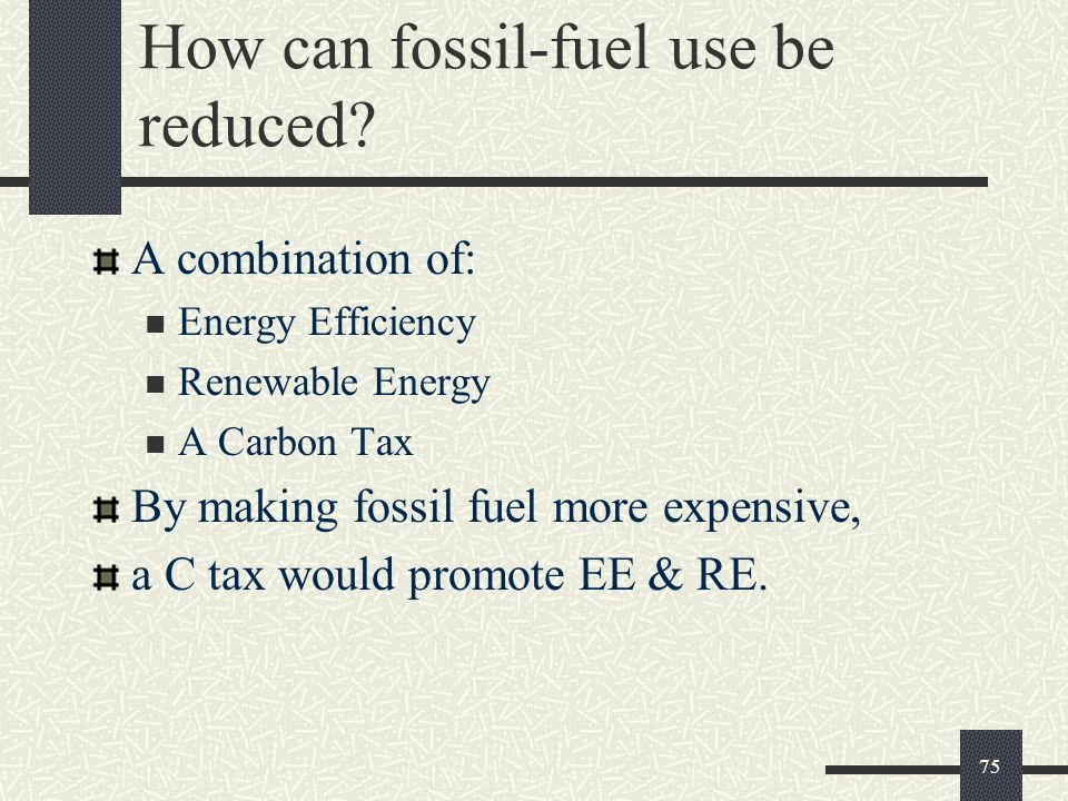 How can fossil-fuel use be reduced.