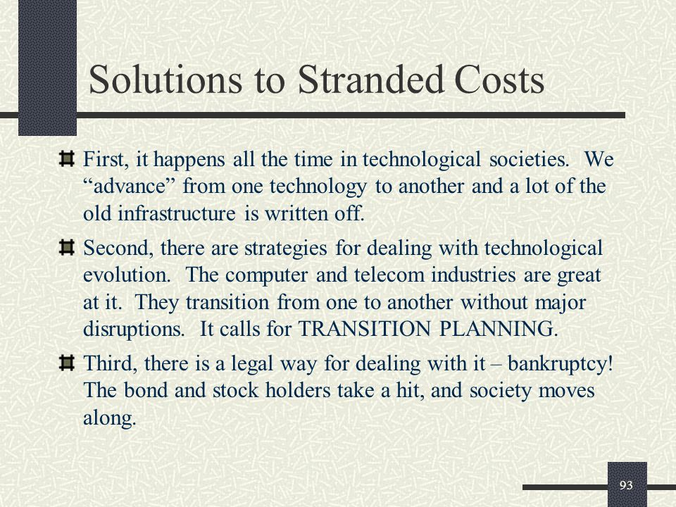Solutions to Stranded Costs First, it happens all the time in technological societies.