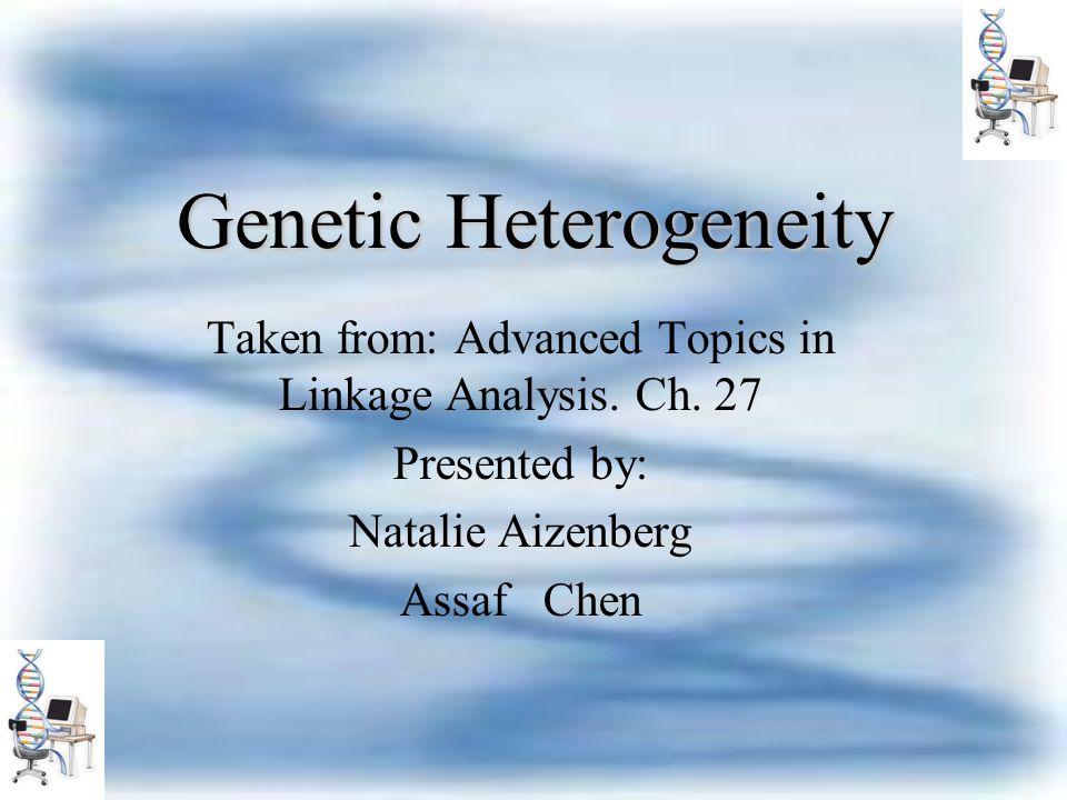 Agenda Motivation General approach to genetic heterogeneity.
