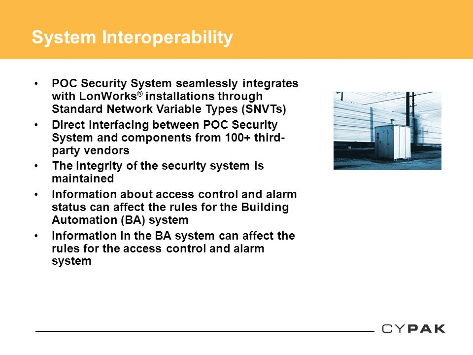 System Interoperability POC Security System seamlessly integrates with LonWorks ® installations through Standard Network Variable Types (SNVTs) Direct