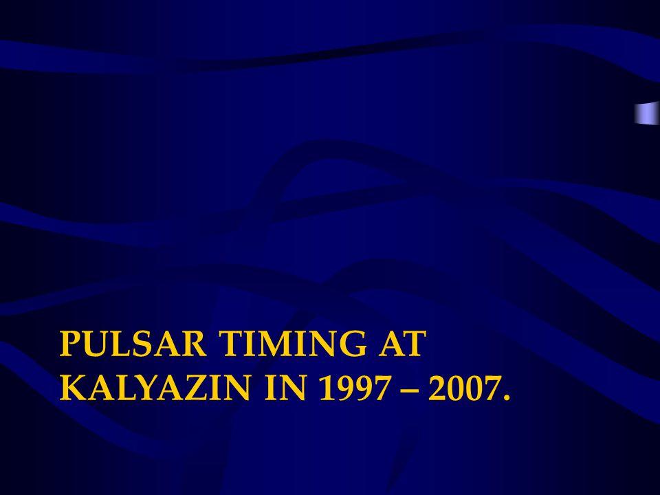 PULSAR TIMING AT KALYAZIN IN 1997 – 2007.