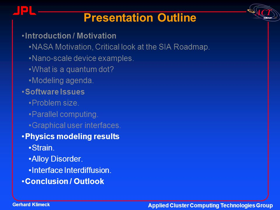 Gerhard Klimeck Applied Cluster Computing Technologies Group GROUP ACT Presentation Outline Introduction / Motivation NASA Motivation, Critical look a