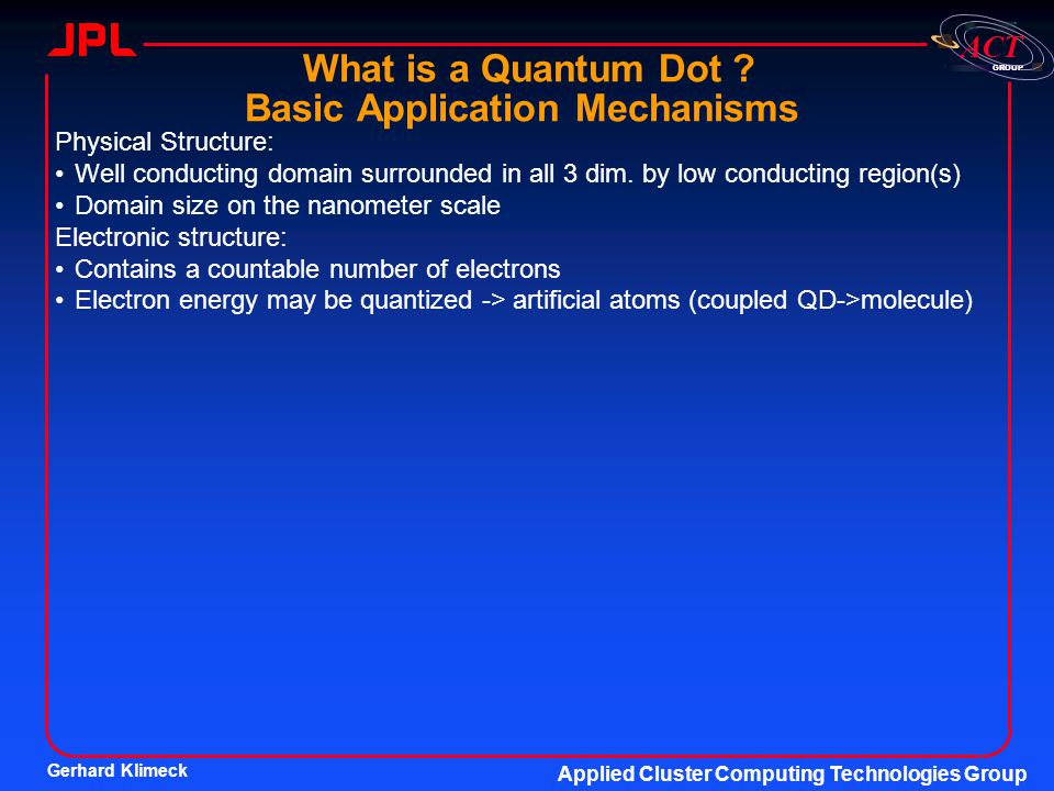 Gerhard Klimeck Applied Cluster Computing Technologies Group GROUP ACT What is a Quantum Dot .