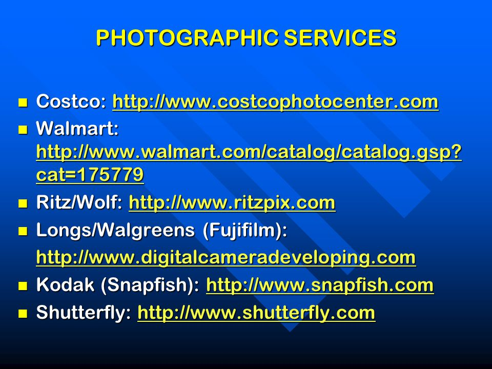 PHOTOGRAPHIC SERVICES Costco: http://www.costcophotocenter.com Costco: http://www.costcophotocenter.comhttp://www.costcophotocenter.com Walmart: http: