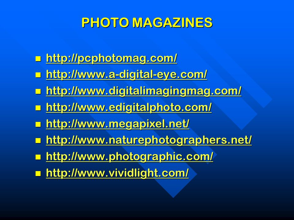 PHOTO MAGAZINES http://pcphotomag.com/ http://pcphotomag.com/ http://pcphotomag.com/ http://www.a-digital-eye.com/ http://www.a-digital-eye.com/ http://www.a-digital-eye.com/ http://www.digitalimagingmag.com/ http://www.digitalimagingmag.com/ http://www.digitalimagingmag.com/ http://www.edigitalphoto.com/ http://www.edigitalphoto.com/ http://www.edigitalphoto.com/ http://www.megapixel.net/ http://www.megapixel.net/ http://www.megapixel.net/ http://www.naturephotographers.net/ http://www.naturephotographers.net/ http://www.naturephotographers.net/ http://www.photographic.com/ http://www.photographic.com/ http://www.photographic.com/ http://www.vividlight.com/ http://www.vividlight.com/ http://www.vividlight.com/
