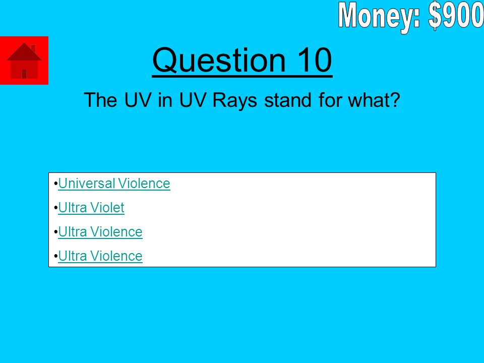 The UV in UV Rays stand for what Universal Violence Ultra Violet Ultra Violence Question 10