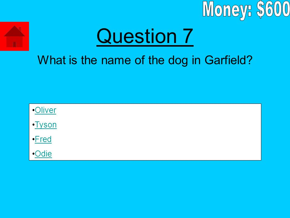 What is the name of the dog in Garfield Oliver Tyson Fred Odie Question 7