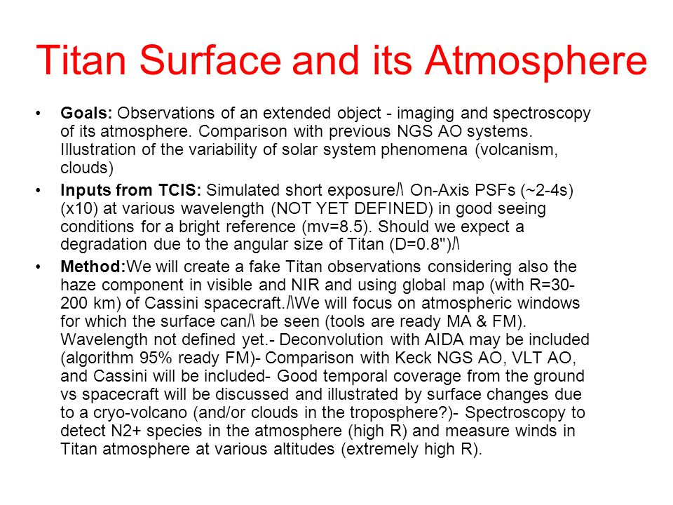 Titan Surface and its Atmosphere Goals: Observations of an extended object - imaging and spectroscopy of its atmosphere.