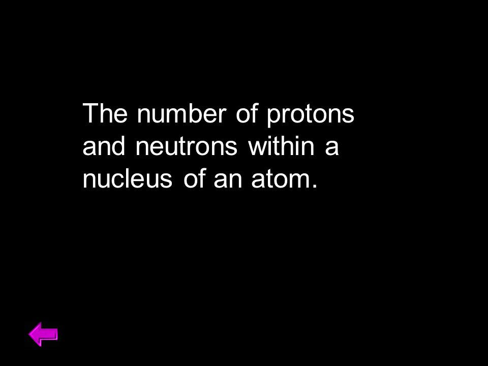 The number of protons and neutrons within a nucleus of an atom.