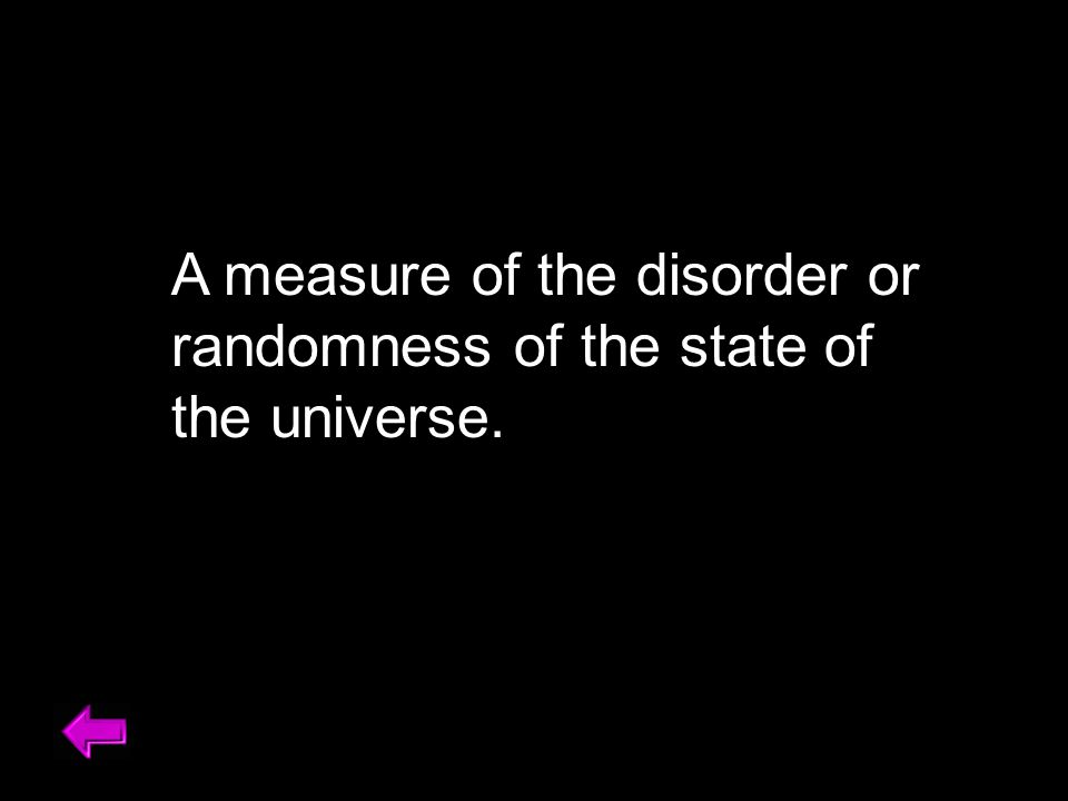 A measure of the disorder or randomness of the state of the universe.