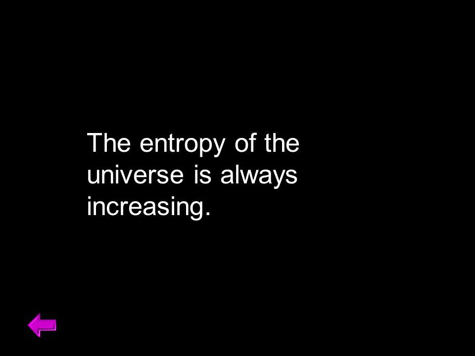 The entropy of the universe is always increasing.