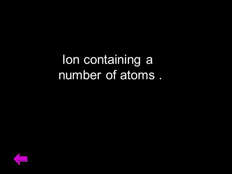Ion containing a number of atoms.