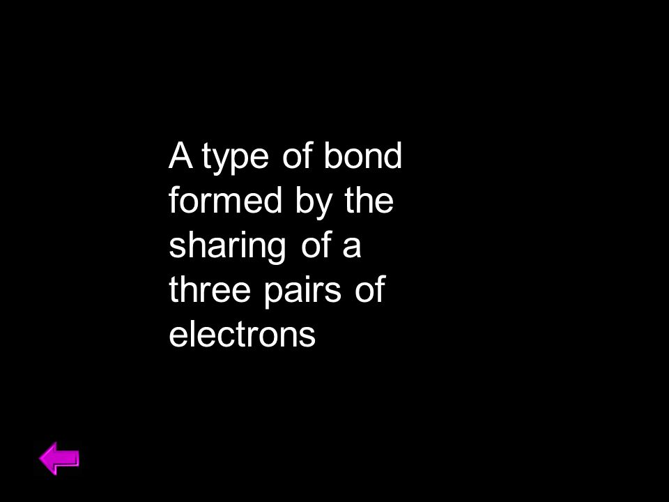 A type of bond formed by the sharing of a three pairs of electrons
