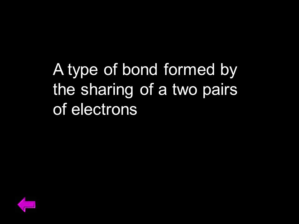 A type of bond formed by the sharing of a two pairs of electrons