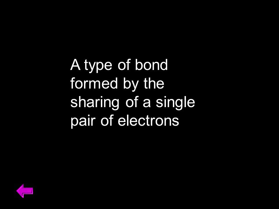 A type of bond formed by the sharing of a single pair of electrons
