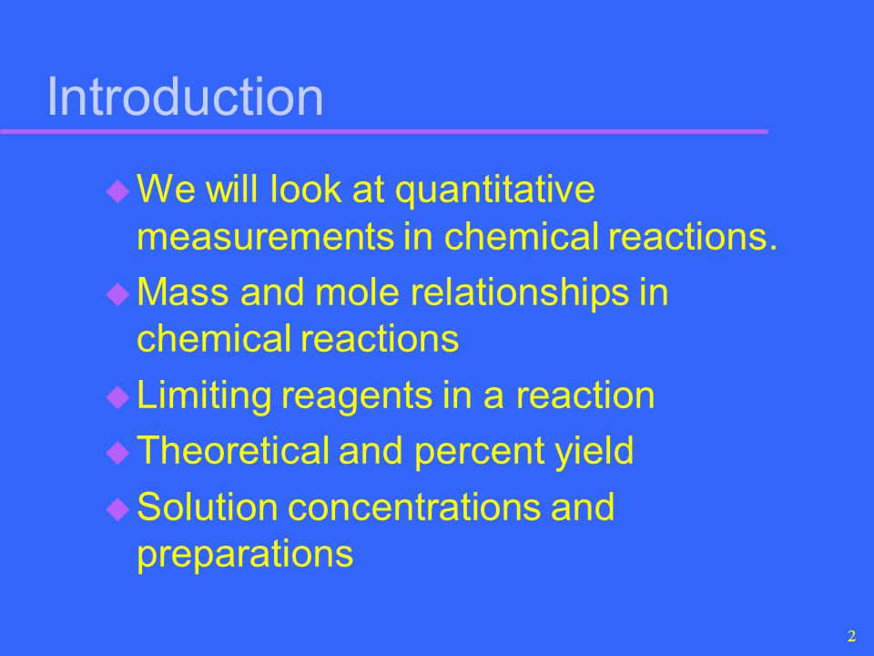 2 Introduction u We will look at quantitative measurements in chemical reactions. u Mass and mole relationships in chemical reactions u Limiting reage