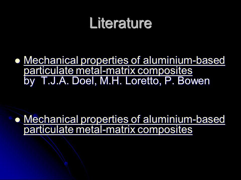 Literature Mechanical properties of aluminium-based particulate metal-matrix composites by T.J.A. Doel, M.H. Loretto, P. Bowen Mechanical properties o