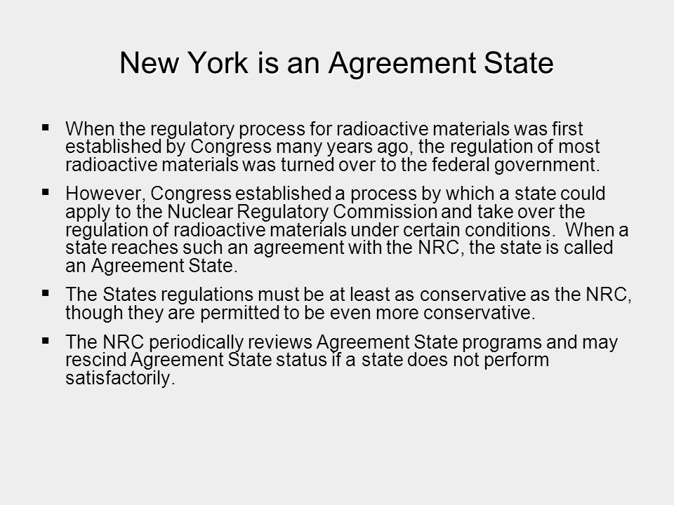 New York is an Agreement State   When the regulatory process for radioactive materials was first established by Congress many years ago, the regulat