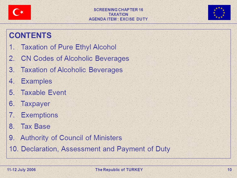 SCREENING CHAPTER 16 TAXATION AGENDA ITEM : EXCISE DUTY 10The Republic of TURKEY11-12 July 2006 CONTENTS 1.