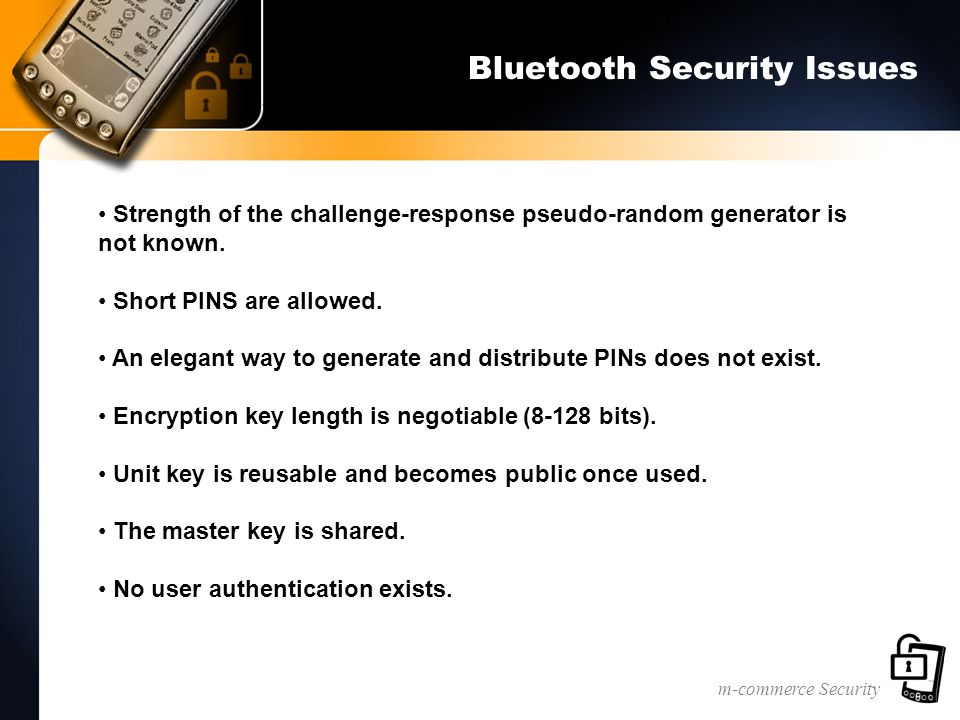m-commerce Security Bluetooth Security Issues Strength of the challenge-response pseudo-random generator is not known.