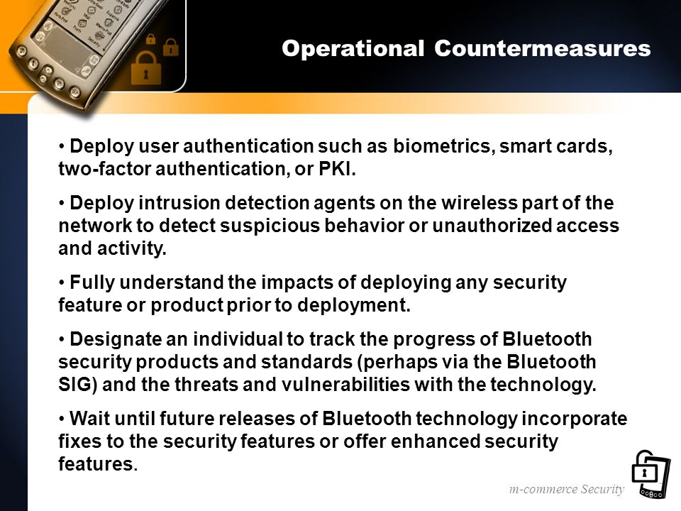 m-commerce Security Operational Countermeasures Deploy user authentication such as biometrics, smart cards, two-factor authentication, or PKI.