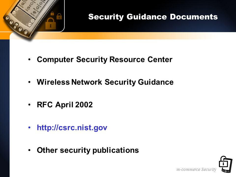 m-commerce Security Security Guidance Documents Computer Security Resource Center Wireless Network Security Guidance RFC April 2002 http://csrc.nist.gov Other security publications
