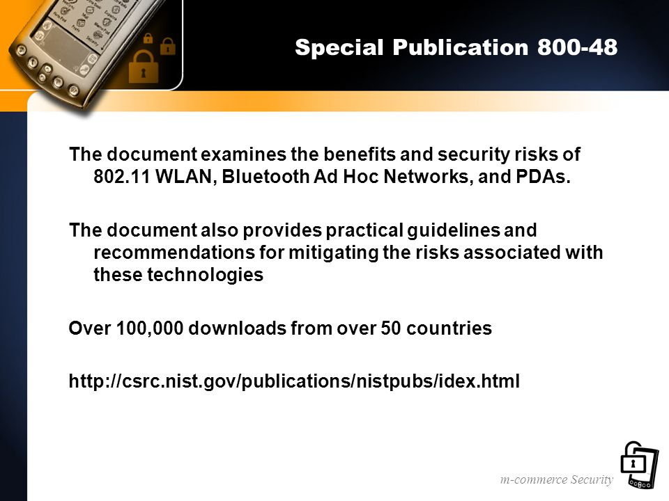 m-commerce Security Special Publication 800-48 The document examines the benefits and security risks of 802.11 WLAN, Bluetooth Ad Hoc Networks, and PDAs.