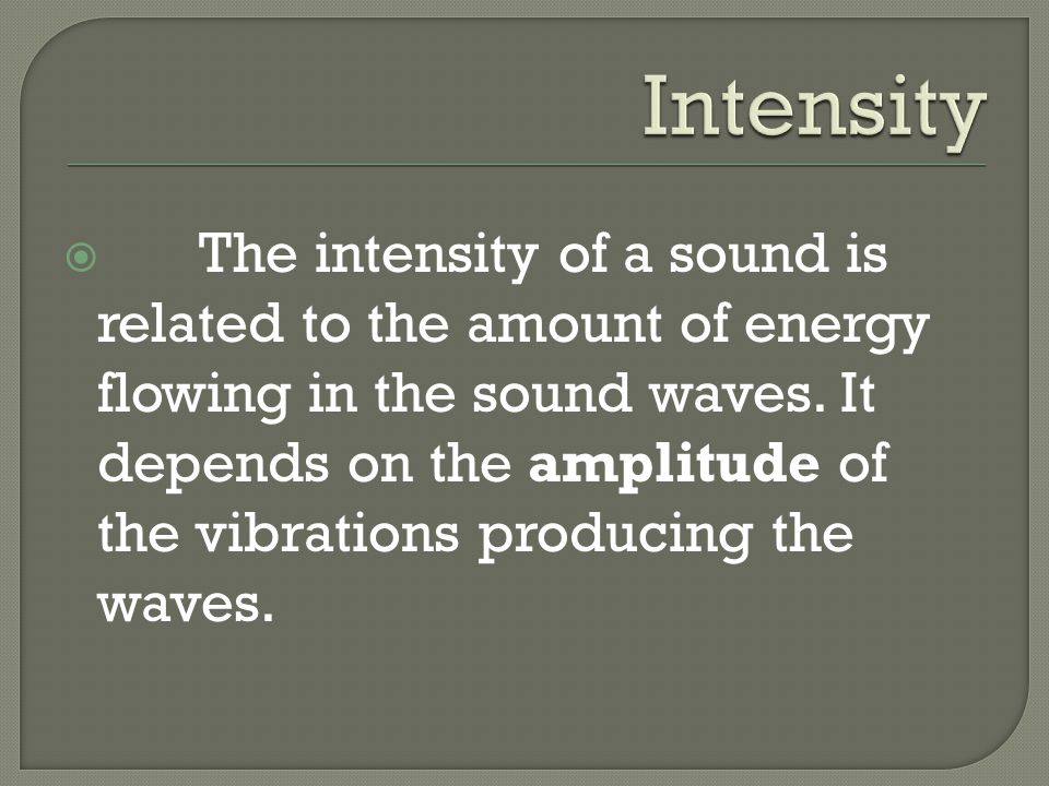  The sound in a particular place has an intensity of 2.0 x 10^-7 W/m^2.