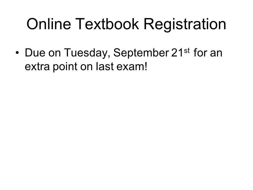 Online Textbook Registration Due on Tuesday, September 21 st for an extra point on last exam!