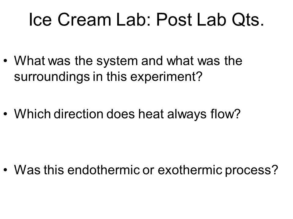 Ice Cream Lab: Post Lab Qts. What was the system and what was the surroundings in this experiment.