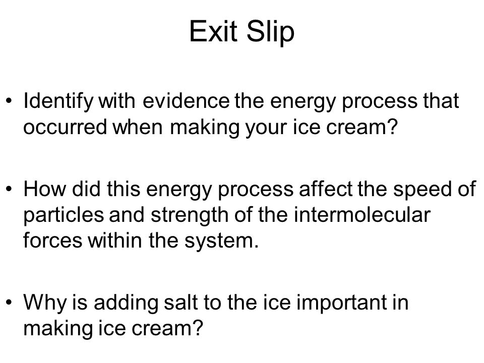 Exit Slip Identify with evidence the energy process that occurred when making your ice cream.