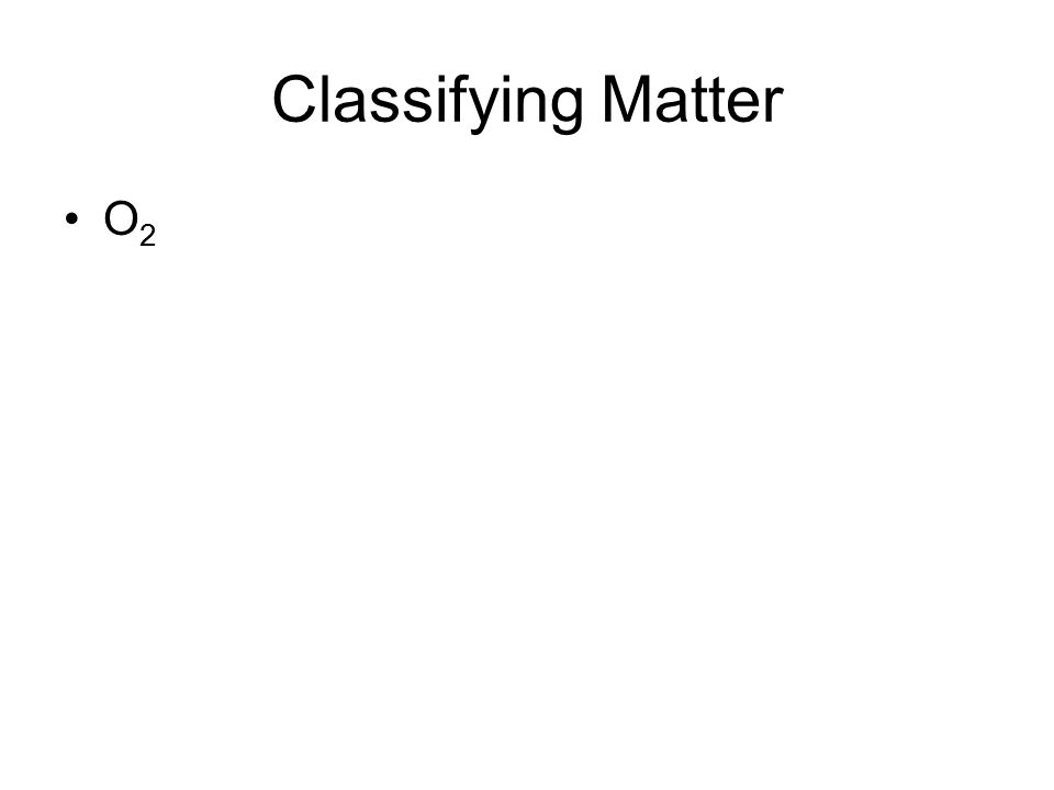 Classifying Matter O 2