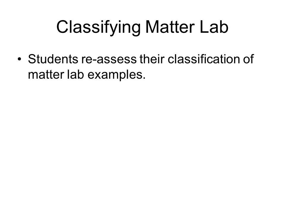 Classifying Matter Lab Students re-assess their classification of matter lab examples.