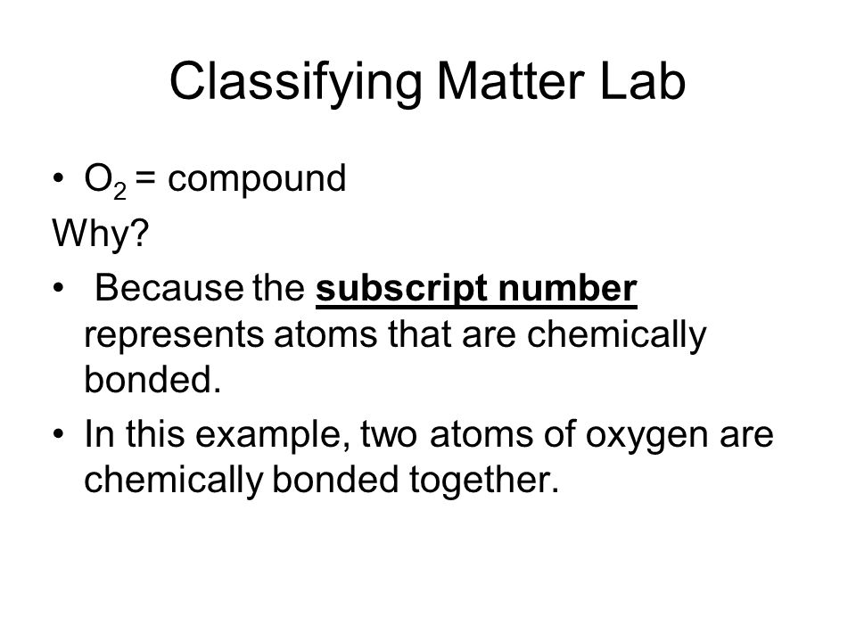 Classifying Matter Lab O 2 = compound Why.