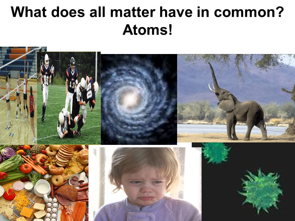 What does all matter have in common Atoms!