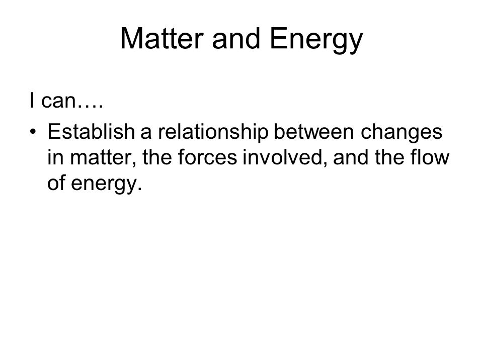 Matter and Energy I can….