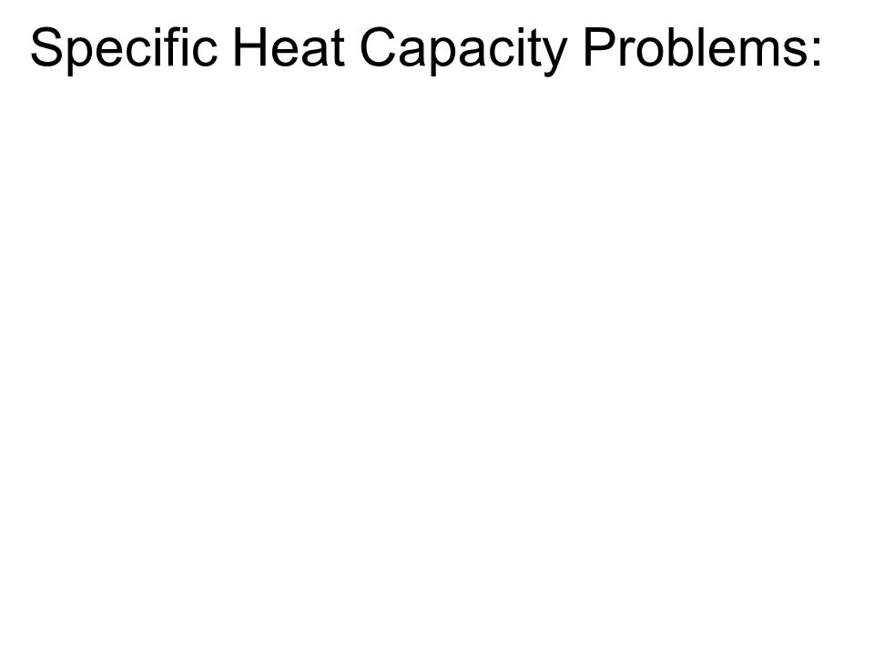 Specific Heat Capacity Problems: