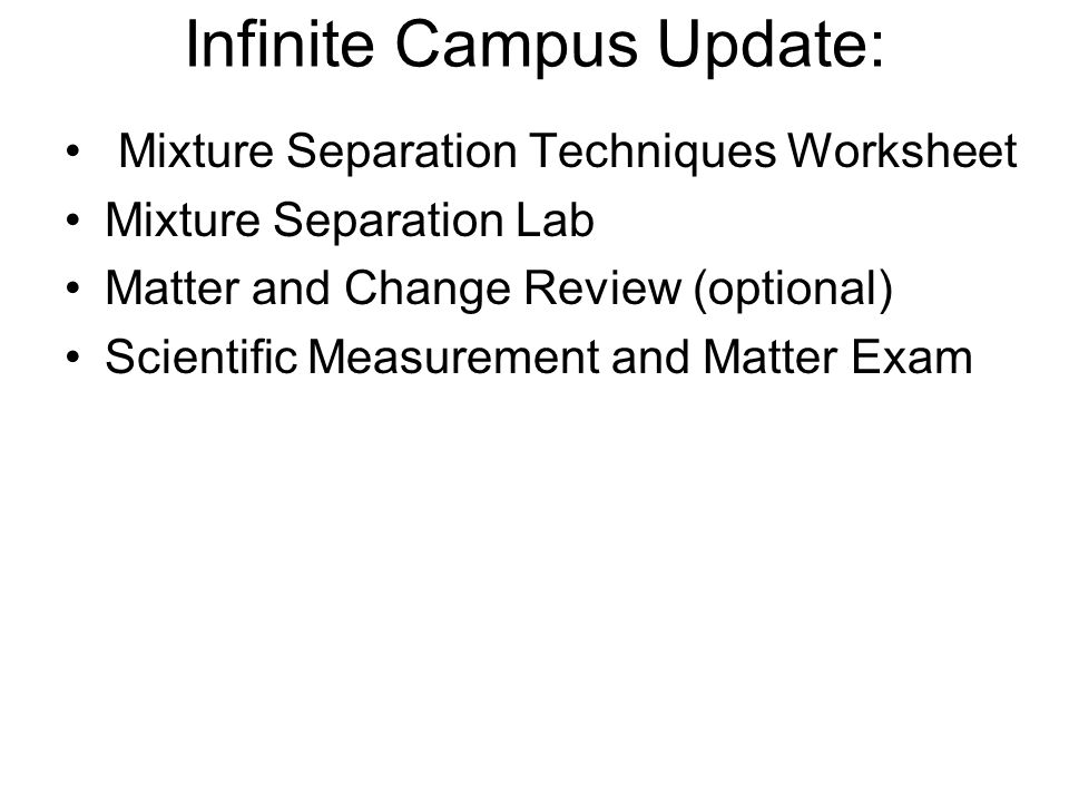 Infinite Campus Update: Mixture Separation Techniques Worksheet Mixture Separation Lab Matter and Change Review (optional) Scientific Measurement and