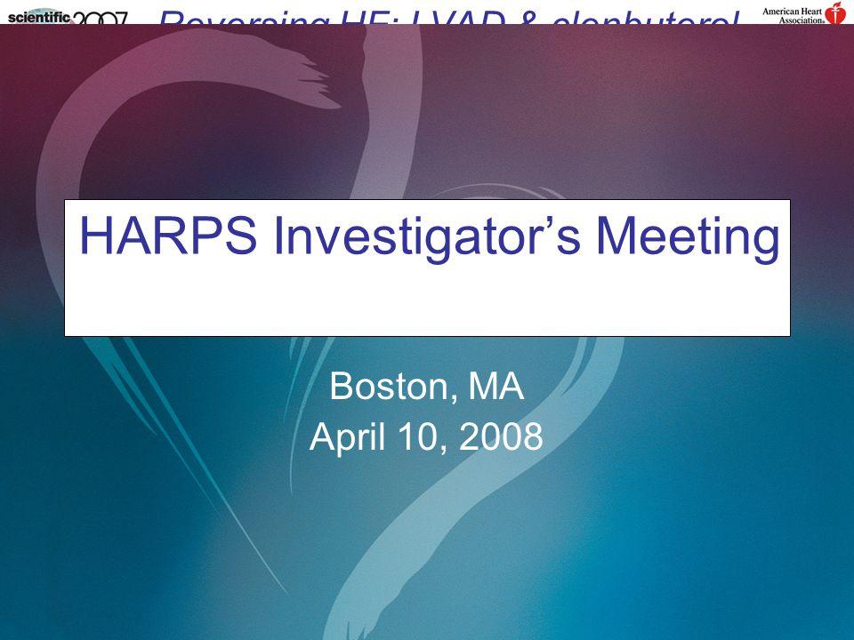 Reversing HF: LVAD & clenbuterol HARPS Investigator's Meeting Boston, MA April 10, 2008